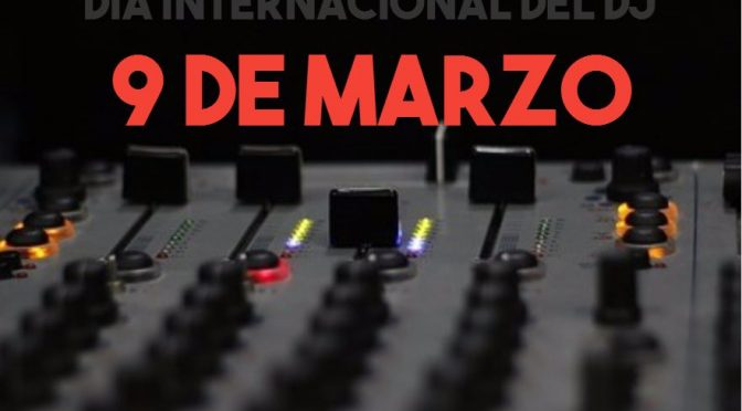 Dia Internacional del DJ – 9 de Marzo